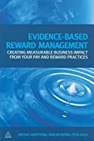 Evidence-Based Reward Management: Creating Measurable Business Impact from Your Pay and Reward Practices
