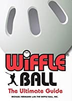 Wiffle® Ball : The Ultimate Guide.