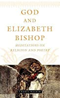 God and Elizabeth Bishop: Meditations on Religion and Poetry