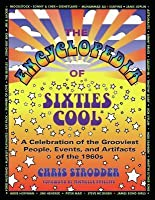 Encyclopedia of Sixties Cool, The: A Celebration of the Grooviest People, Events, and Artifacts of the 1960s