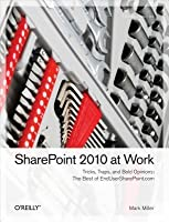Sharepoint 2010 at Work: Tricks, Traps, and Bold Opinions