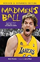 Madmen's Ball: The Continuing Saga of Kobe, Phil, and the Los Angeles Lakers