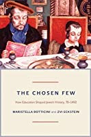 Chosen Few: How Education Shaped Jewish History, 70-1492