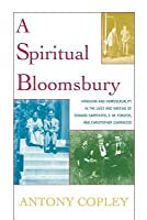 Spiritual Bloomsbury: Hinduism and Homosexuality in the Lives and Writings of Edward Carpenter, E.M. Forster, and Christopher Isherwood