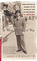 Wear the Dust of War, to: From Bialystok to Shanghai to the Promised Land, an Oral History