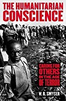 Humanitarian Conscience: Caring for Others in the Age of Terror