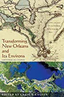 Transforming New Orleans & Its Environs: Centuries of Change