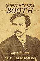 John Wilkes Booth: Beyond the Grave