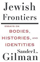 Jewish Frontiers: Essays on Bodies, Histories and Identities