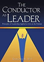 Conductor as Leader: Principles of Leadership Applied to Life on the Podium