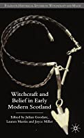 Witchcraft and Belief in Early Modern Scotland. Palgrave Historical Studies in Witchcraft and Magic.