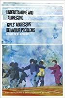 Understanding and Addressing Girls Aggressive Behaviour Problems: A Focus on Relationships