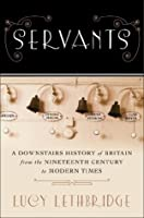 Servants: A Downstairs History of Britain from the Nineteenth-Century to