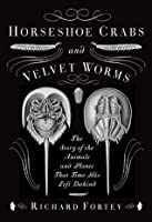 Horseshoe Crabs and Velvet Worms: The story of the plants and animals that time has left behind