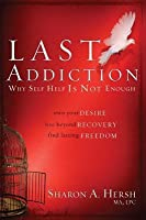 Last Addiction: Own Your Desire, Live Beyond Recovery, Find Lasting Freedom