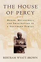 House of Percy: Honor, Melancholy, and Imagination in a Southern Family