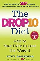 Drop 10 Diet: Add to Your Plate to Lose the Weight