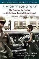 Mighty Long Way: My Journey to Justice at Little Rock Central High School