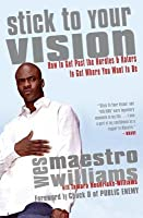 Stick to Your Vision: How to Get Past the Hurdles and Haters to Get Where You Want to Be