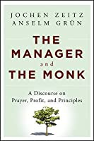 Manager and the Monk: A Discourse on Prayer, Profit, and Principles