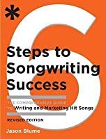 Six Steps to Songwriting Success, Revised Edition: The Comprehensive Guide to Writing and Marketing Hit Songs (Revised)