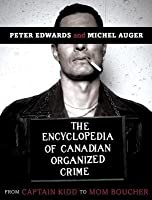 Encyclopedia of Canadian Organized Crime: From Captain Kidd to Mom Boucher