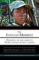 Enough Moment: Fighting to End Africa's Worst Human Rights Crimes
