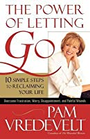 Power of Letting Go: 10 Simple Steps to Reclaiming Your Life