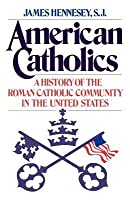 American Catholics: A History of the Roman Catholic Community in the United States (Revised)