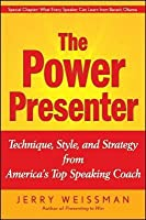 Power Presenter: Technique, Style, and Strategy from America's Top Speaking Coach