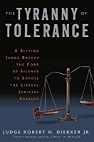 Tyranny of Tolerance: A Sitting Judge Breaks the Code of Silence to Expose the Liberal Judicial Assault