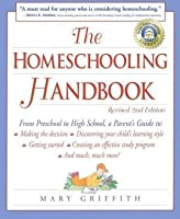 Homeschooling Handbook: From Preschool to High School, a Parent's Guide To: Making the Decision; Discovering Your Child's Learning Style; Getting