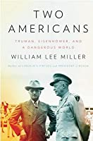 Two Americans: Truman, Eisenhower, and a Dangerous World