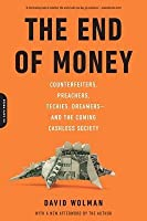 The End of Money: Counterfeiters, Preachers, Techies, Dreamers-- And the Coming Cashless Society