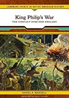King Philip's War: The Conflict Over New England. Landmark Events in Native American History.