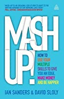 MASH-Up!: How to Use Your Multiple Skills to Give You an Edge, Earn More Money and Be Happier