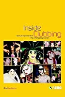 Inside Clubbing: Sensual Experiments in the Art of Being Human