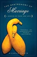 Gastronomy of Marriage: A Memoir of Food and Love