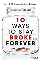 10 Ways to Stay Broke... Forever: Why Be Rich When You Can Have This Much Fun