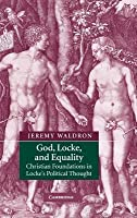 God, Locke, and Equality: Christian Foundations of John Locke S Political Thought
