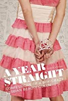 Year Straight: Confessions of a Boy-Crazy Lesbian Beauty Queen