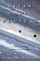 Lives of the Planets: A Natural History of the Solar System