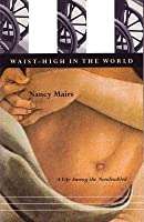 Waist-High in the World: A Life Among the Nondisabled (Revised)