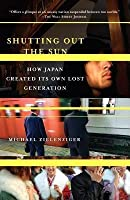 Shutting Out the Sun: How Japan Created Its Own Lost Generation