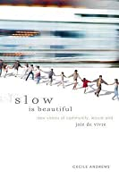 Slow Is Beautiful: New Visions of Community, Leisure and Joie de Vivre