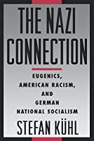 Nazi Connection: Eugenics, American Racism, and German National Socialism (Revised)