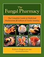 Fungal Pharmacy, The: The Complete Guide to Medicinal Mushrooms and Lichens of North America