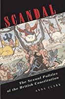 Scandal: The Sexual Politics of the British Constitution (Revised)
