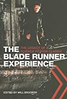 Blade Runner Experience: The Legacy of a Science Fiction Classic