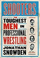 Shooters: The Toughest Men in Professional Wrestling